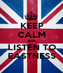 KEEP CALM AND LISTEN TO EASTNESS - Personalised Poster A1 size