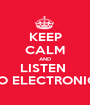 KEEP CALM AND LISTEN  TO ELECTRONIC  - Personalised Poster A1 size