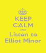 KEEP CALM AND Listen to Elliot Minor - Personalised Poster A1 size