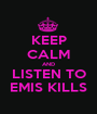 KEEP CALM AND LISTEN TO EMIS KILLS - Personalised Poster A1 size
