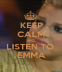 KEEP CALM AND LISTEN TO  EMMA - Personalised Poster A1 size