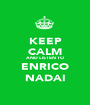 KEEP CALM AND LISTEN TO ENRICO NADAI - Personalised Poster A1 size