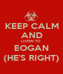 KEEP CALM AND LISTEN TO  EOGAN (HE'S RIGHT) - Personalised Poster A1 size