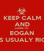 KEEP CALM AND LISTEN TO  EOGAN (HE'S USUALY RIGHT) - Personalised Poster A1 size