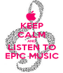 KEEP CALM AND LISTEN TO EPIC MUSIC - Personalised Poster A1 size