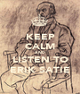 KEEP CALM AND LISTEN TO ERIK SATIE - Personalised Poster A1 size