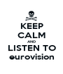 KEEP CALM AND LISTEN TO eurovision - Personalised Poster A1 size