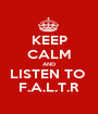KEEP CALM AND LISTEN TO  F.A.L.T.R - Personalised Poster A1 size