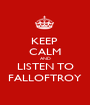 KEEP  CALM AND LISTEN TO FALLOFTROY - Personalised Poster A1 size