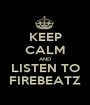KEEP CALM AND LISTEN TO FIREBEATZ - Personalised Poster A1 size