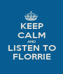 KEEP CALM AND LISTEN TO FLORRIE - Personalised Poster A1 size