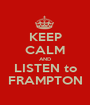 KEEP CALM AND LISTEN to FRAMPTON - Personalised Poster A1 size