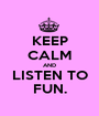 KEEP CALM AND LISTEN TO FUN. - Personalised Poster A1 size