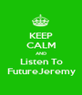 KEEP CALM AND Listen To FutureJeremy - Personalised Poster A1 size