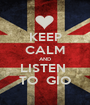KEEP CALM AND LISTEN  TO  GIO - Personalised Poster A1 size