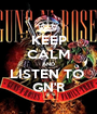KEEP CALM AND LISTEN TO  GN'R - Personalised Poster A1 size