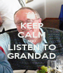 KEEP CALM AND LISTEN TO GRANDAD - Personalised Poster A1 size