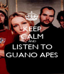 KEEP CALM AND LISTEN TO GUANO APES - Personalised Poster A1 size