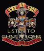 KEEP CALM AND LISTEN TO  GUNS N'ROSES  - Personalised Poster A1 size