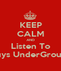 KEEP CALM AND Listen To Guys UnderGround - Personalised Poster A1 size