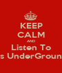KEEP CALM AND Listen To Guys UnderGround :D - Personalised Poster A1 size
