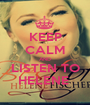 KEEP CALM AND LISTEN TO HELENE  - Personalised Poster A1 size