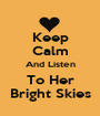Keep Calm And Listen To Her Bright Skies - Personalised Poster A1 size