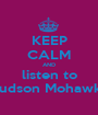 KEEP CALM AND listen to Hudson Mohawke - Personalised Poster A1 size