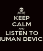 KEEP CALM AND LISTEN TO HUMAN DEVICE - Personalised Poster A1 size
