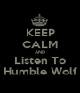 KEEP CALM AND Listen To Humble Wolf - Personalised Poster A1 size
