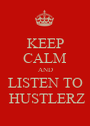 KEEP CALM AND LISTEN TO  HUSTLERZ - Personalised Poster A1 size