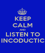 KEEP CALM AND LISTEN TO INCODUCTIC - Personalised Poster A1 size