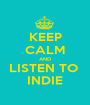 KEEP CALM AND LISTEN TO  INDIE - Personalised Poster A1 size