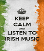 KEEP CALM AND LISTEN TO IRISH MUSIC - Personalised Poster A1 size