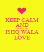 KEEP CALM AND LISTEN TO  ISHQ WALA  LOVE - Personalised Poster A1 size