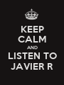 KEEP CALM AND LISTEN TO JAVIER R - Personalised Poster A1 size