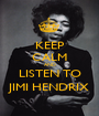 KEEP CALM AND LISTEN TO JIMI HENDRIX - Personalised Poster A1 size