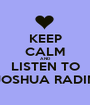 KEEP CALM AND LISTEN TO JOSHUA RADIN - Personalised Poster A1 size