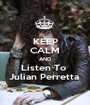 KEEP CALM AND Listen To  Julian Perretta  - Personalised Poster A1 size