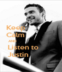Keep                Calm                AND                            Listen to         Justin              - Personalised Poster A1 size