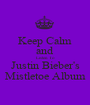 Keep Calm and Listen To Justin Bieber's Mistletoe Album - Personalised Poster A1 size