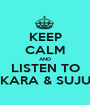KEEP CALM AND LISTEN TO KARA & SUJU - Personalised Poster A1 size