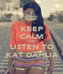 KEEP CALM AND LISTEN TO KAT DAHLIA - Personalised Poster A1 size