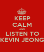KEEP CALM AND LISTEN TO KEVIN JEONG - Personalised Poster A1 size