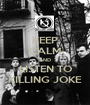 KEEP CALM AND LISTEN TO KILLING JOKE - Personalised Poster A1 size