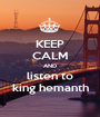 KEEP CALM AND listen to king hemanth - Personalised Poster A1 size