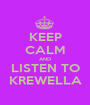KEEP CALM AND LISTEN TO KREWELLA - Personalised Poster A1 size