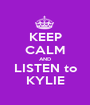 KEEP CALM AND LISTEN to KYLIE - Personalised Poster A1 size
