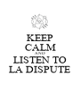 KEEP CALM AND LISTEN TO LA DISPUTE - Personalised Poster A1 size