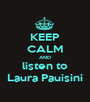 KEEP CALM AND listen to Laura Pauisini - Personalised Poster A1 size